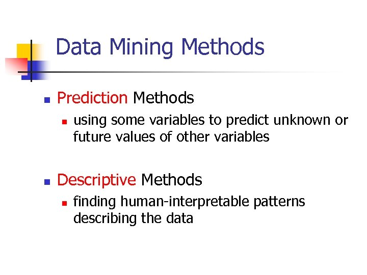 Data Mining Methods n Prediction Methods n n using some variables to predict unknown
