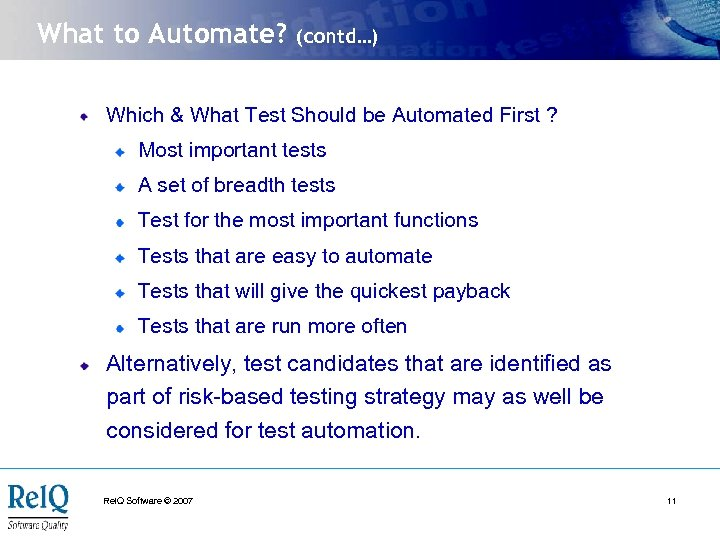 What to Automate? (contd…) Which & What Test Should be Automated First ? Most