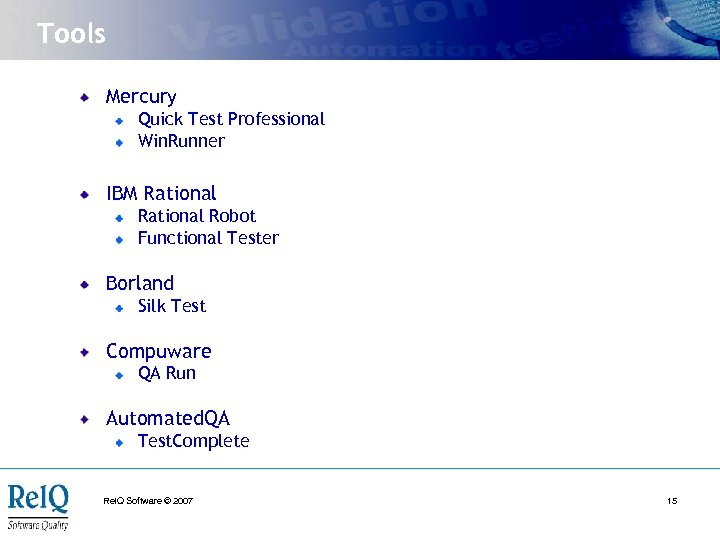 Tools Mercury Quick Test Professional Win. Runner IBM Rational Robot Functional Tester Borland Silk