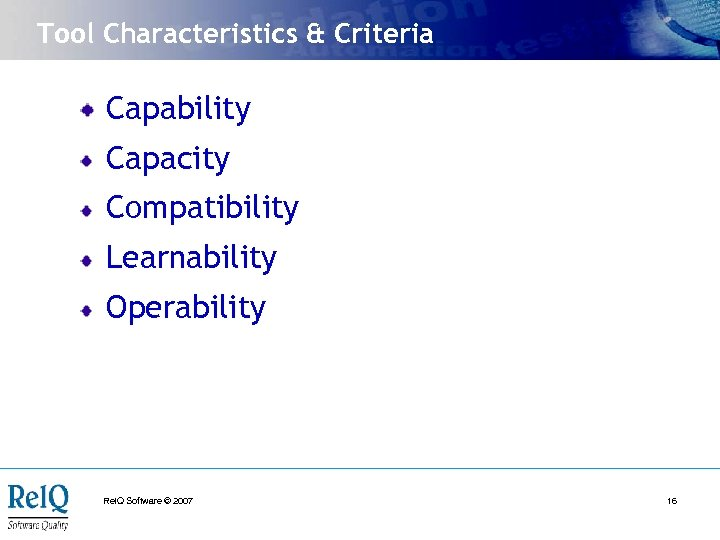 Tool Characteristics & Criteria Capability Capacity Compatibility Learnability Operability Rel. Q Software © 2007