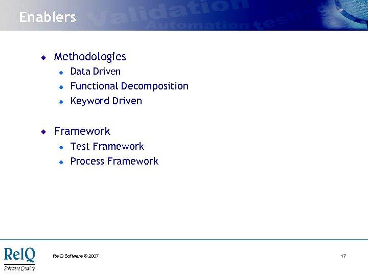 Enablers Methodologies Data Driven Functional Decomposition Keyword Driven Framework Test Framework Process Framework Rel.