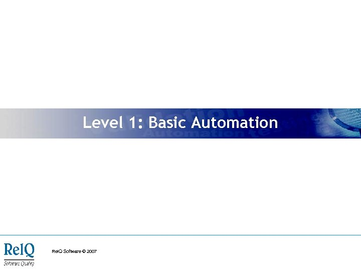 Level 1: Basic Automation Rel. Q Software © 2007