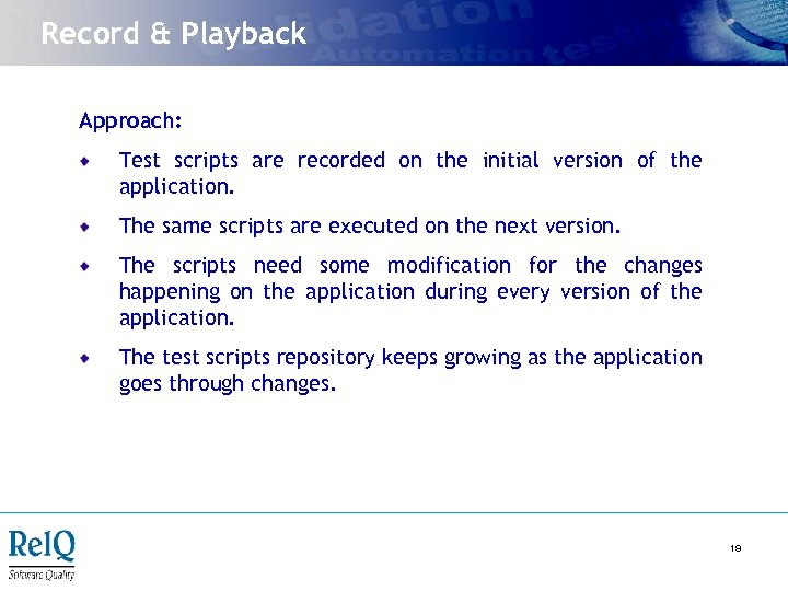 Record & Playback Approach: Test scripts are recorded on the initial version of the