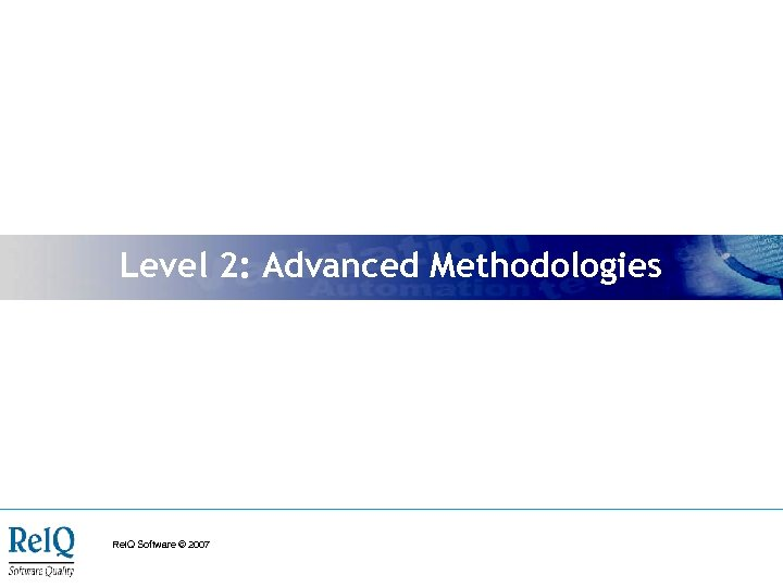 Level 2: Advanced Methodologies Rel. Q Software © 2007