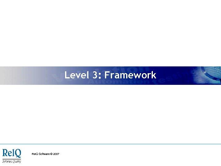 Level 3: Framework Rel. Q Software © 2007
