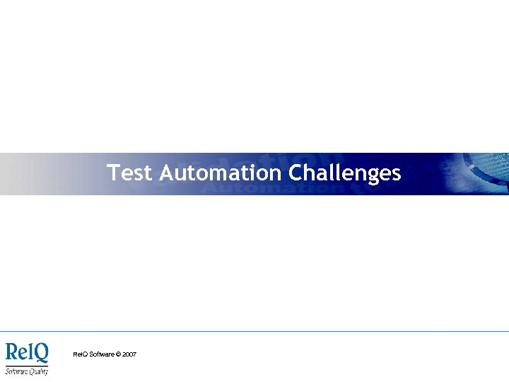 Test Automation Challenges Rel. Q Software © 2007
