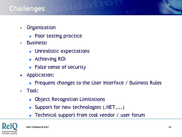 Challenges § Organization § Poor testing practice Business: Unrealistic expectations Achieving ROI False sense