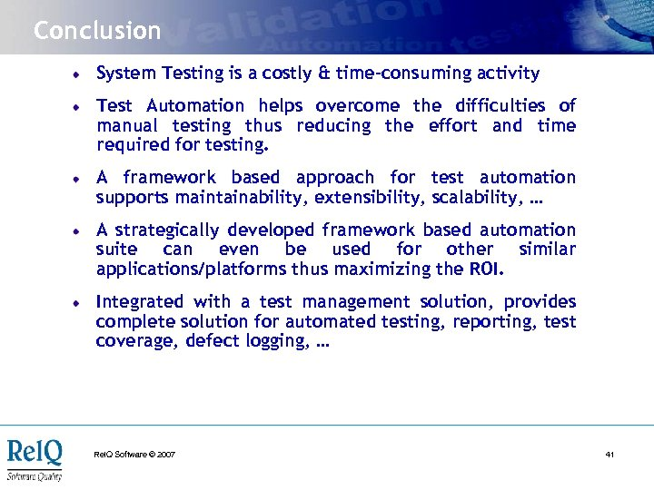 Conclusion System Testing is a costly & time-consuming activity Test Automation helps overcome the