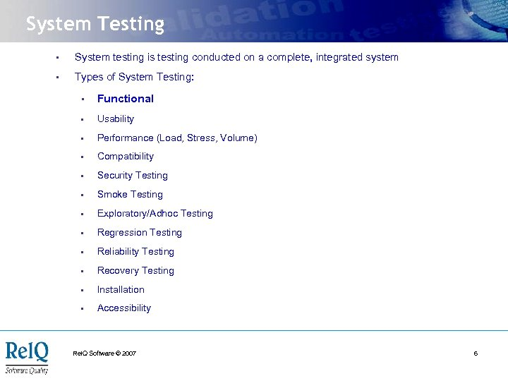 System Testing • System testing is testing conducted on a complete, integrated system •