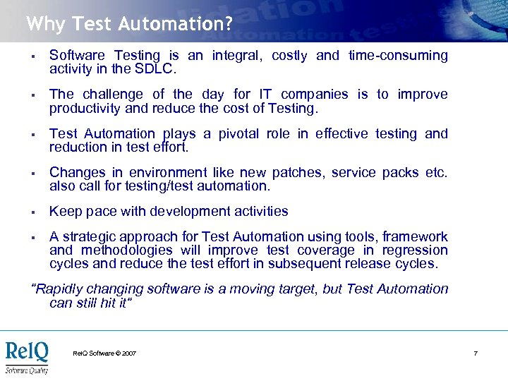 Why Test Automation? § Software Testing is an integral, costly and time-consuming activity in