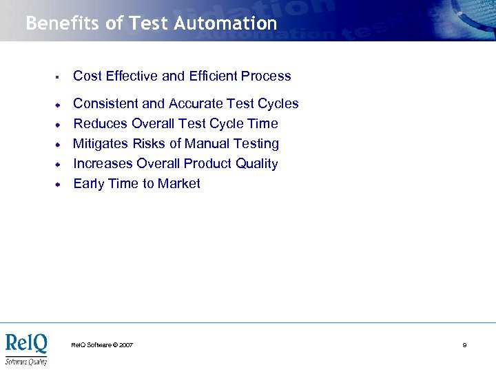 Benefits of Test Automation § Cost Effective and Efficient Process Consistent and Accurate Test