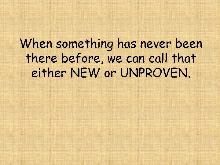 When something has never been there before, we can call that either NEW or