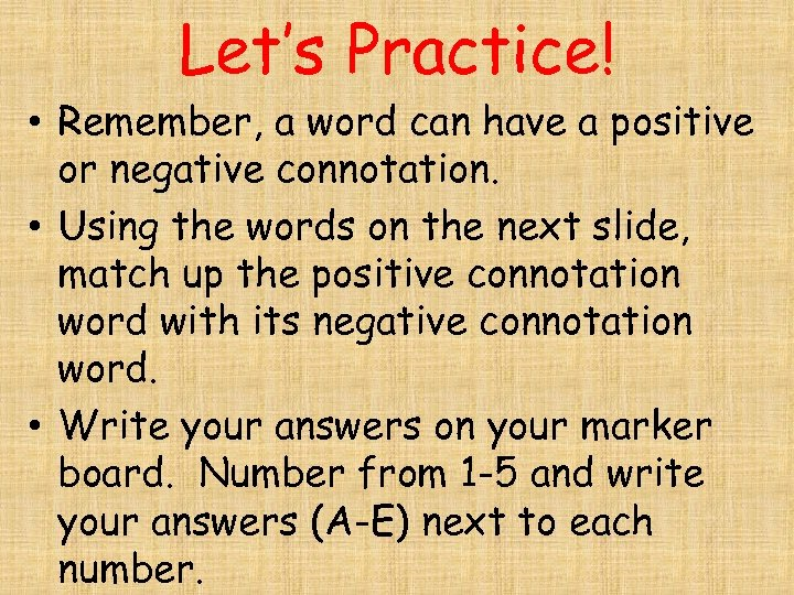 Let's Practice! • Remember, a word can have a positive or negative connotation. •