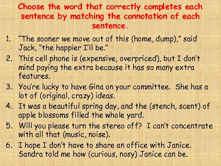 Choose the word that correctly completes each sentence by matching the connotation of each