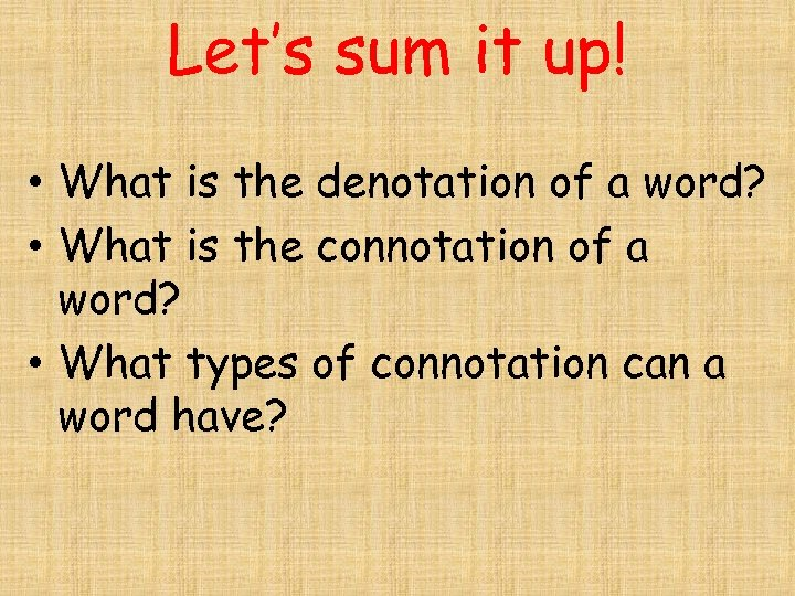 Let's sum it up! • What is the denotation of a word? • What