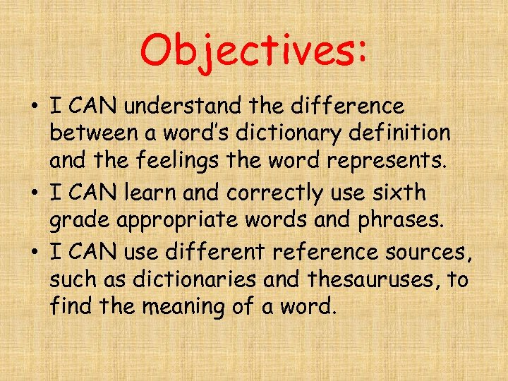 Objectives: • I CAN understand the difference between a word's dictionary definition and the