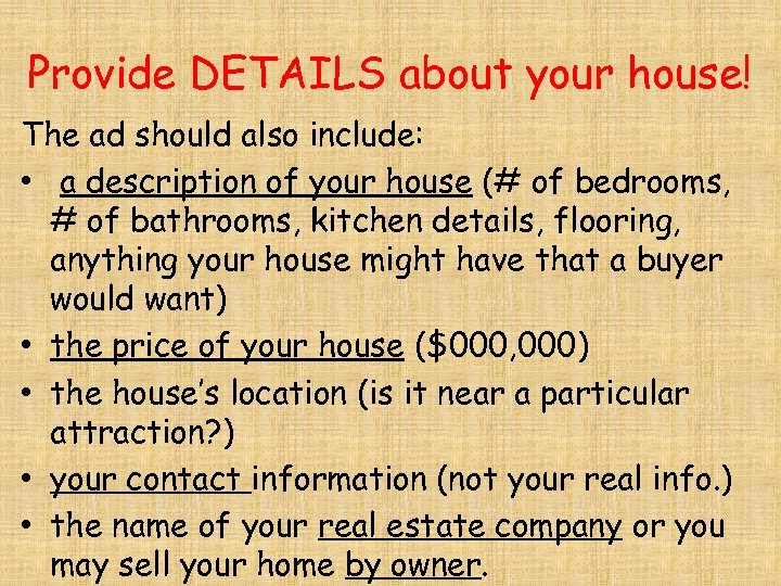 Provide DETAILS about your house! The ad should also include: • a description of