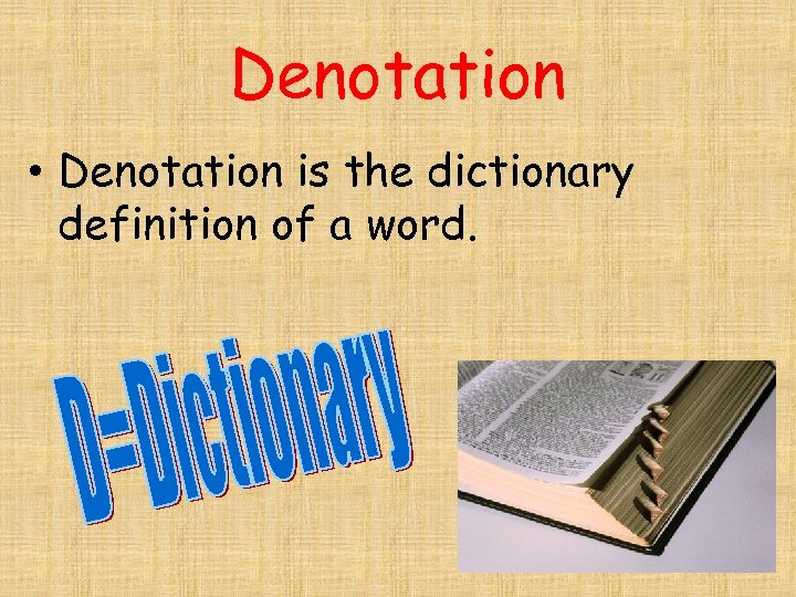 Denotation • Denotation is the dictionary definition of a word.