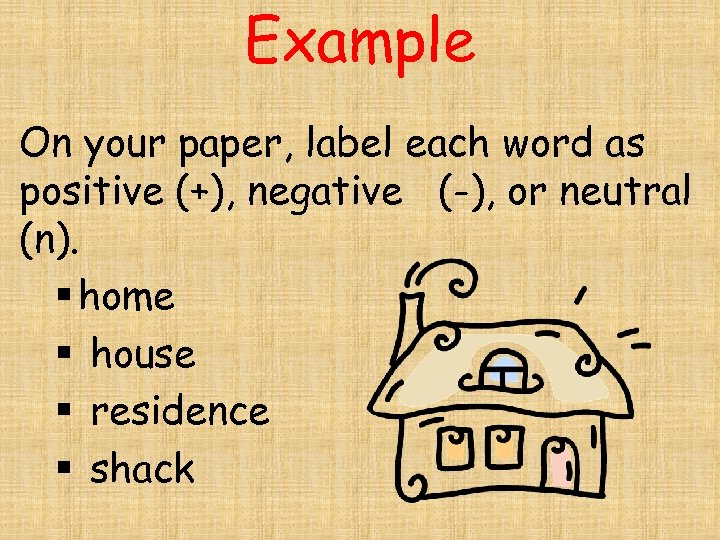 Example On your paper, label each word as positive (+), negative (-), or neutral