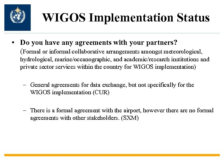 WIGOS Implementation Status • Do you have any agreements with your partners? (Formal or