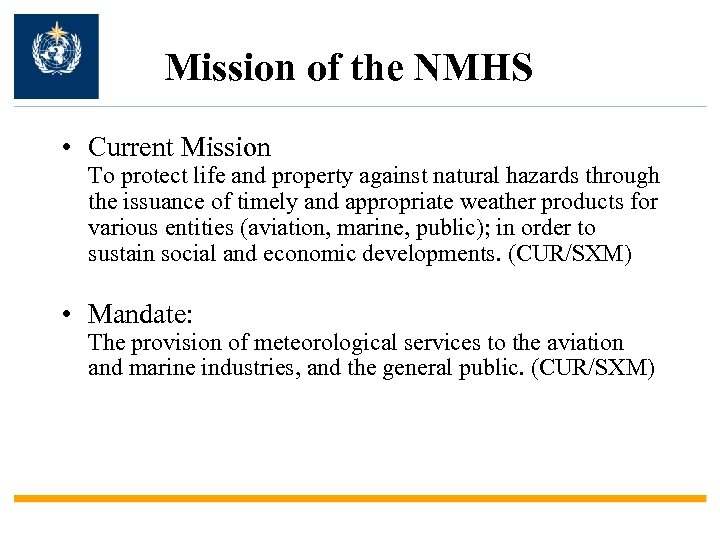 Mission of the NMHS • Current Mission To protect life and property against natural