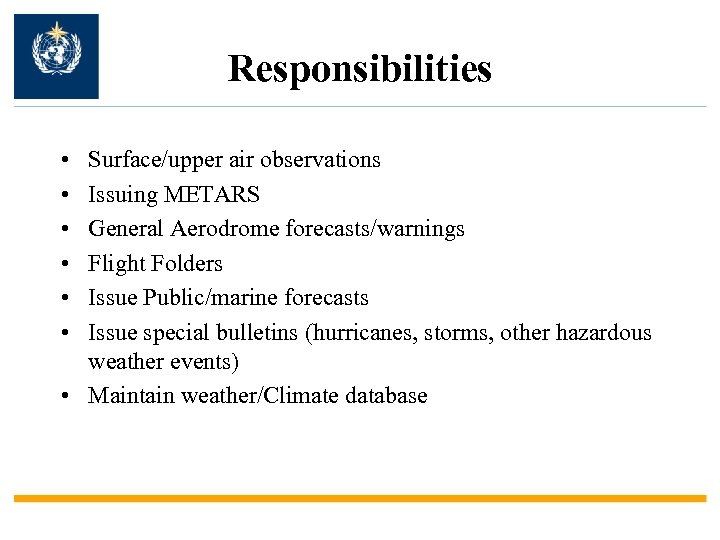 Responsibilities • • • Surface/upper air observations Issuing METARS General Aerodrome forecasts/warnings Flight Folders