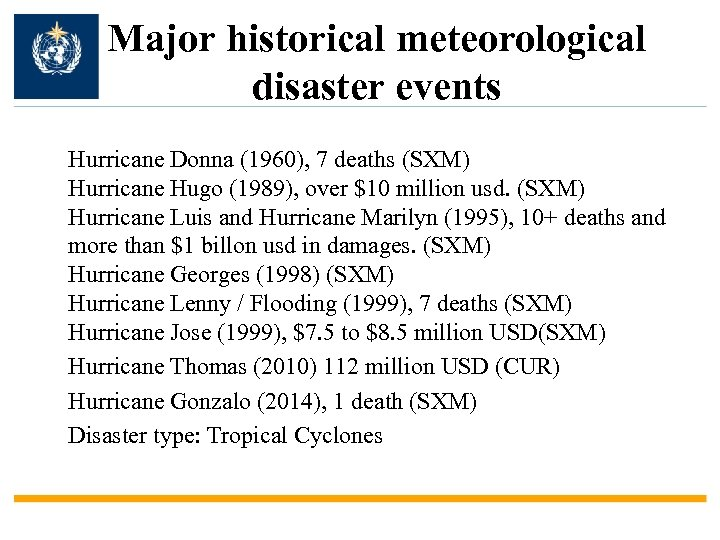 Major historical meteorological disaster events Hurricane Donna (1960), 7 deaths (SXM) Hurricane Hugo (1989),