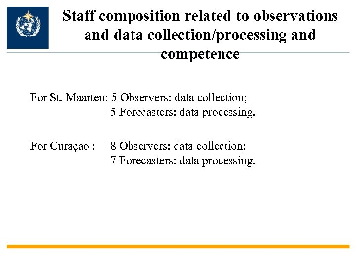 Staff composition related to observations and data collection/processing and competence For St. Maarten: 5
