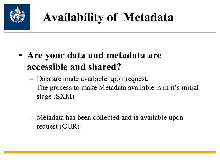 Availability of Metadata • Are your data and metadata are accessible and shared? –