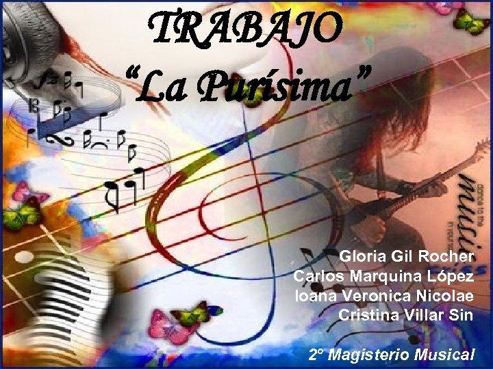"""TRABAJO """"La Purísima"""" Gloria Gil Rocher Carlos Marquina López Ioana Veronica Nicolae Cristina Villar"""