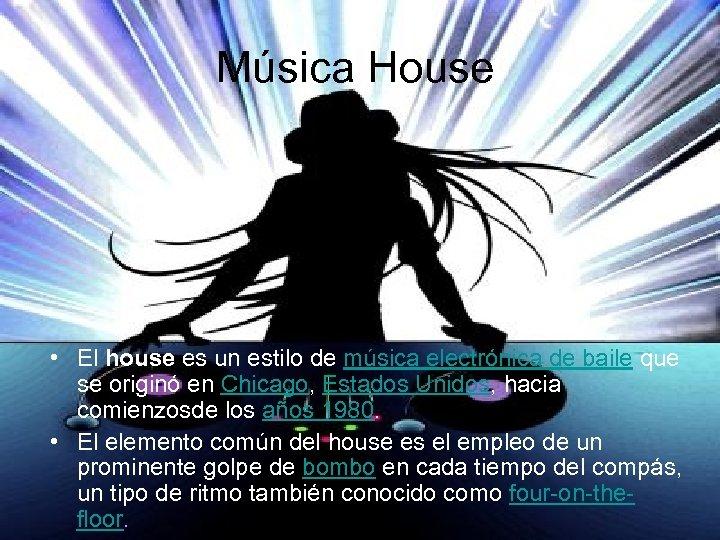 Música House • El house es un estilo de música electrónica de baile que