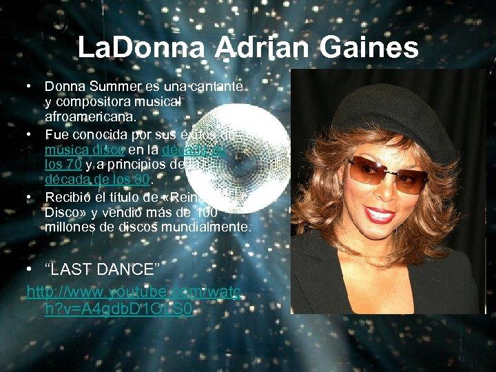 La. Donna Adrian Gaines • Donna Summer es una cantante y compositora musical afroamericana.
