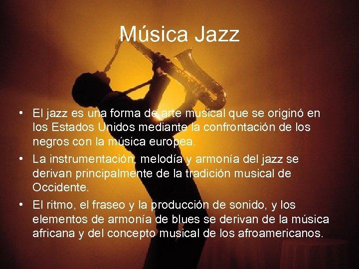 Música Jazz • El jazz es una forma de arte musical que se originó
