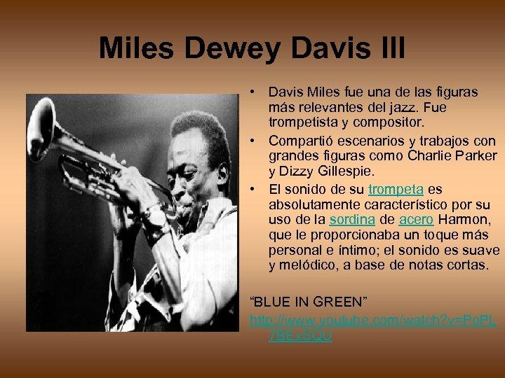 Miles Dewey Davis III • Davis Miles fue una de las figuras más relevantes