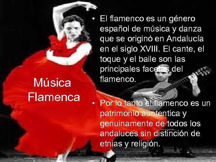 Música Flamenca • El flamenco es un género español de música y danza que