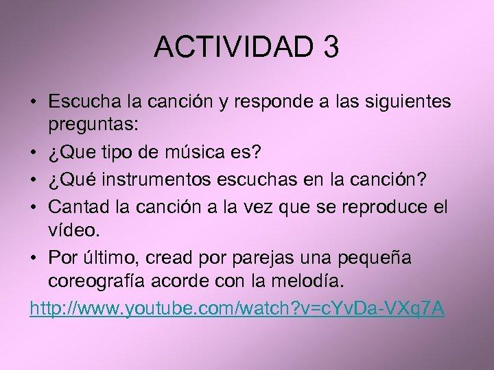 ACTIVIDAD 3 • Escucha la canción y responde a las siguientes preguntas: • ¿Que