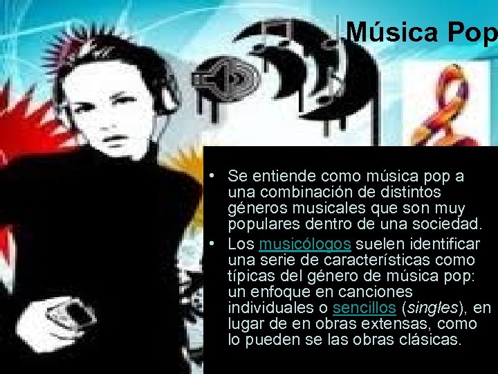 Música Pop • Se entiende como música pop a una combinación de distintos géneros
