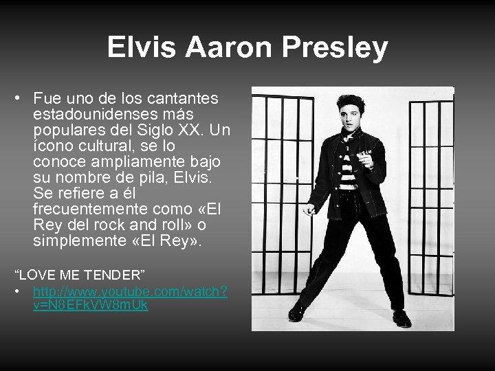 Elvis Aaron Presley • Fue uno de los cantantes estadounidenses más populares del Siglo