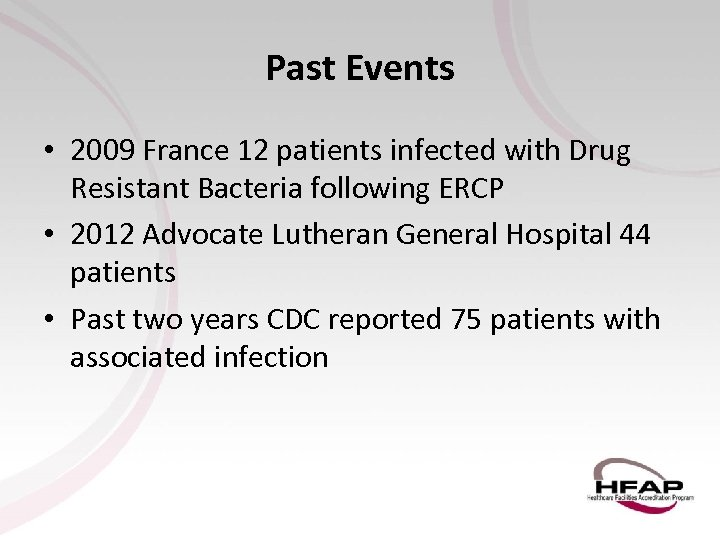 Past Events • 2009 France 12 patients infected with Drug Resistant Bacteria following ERCP