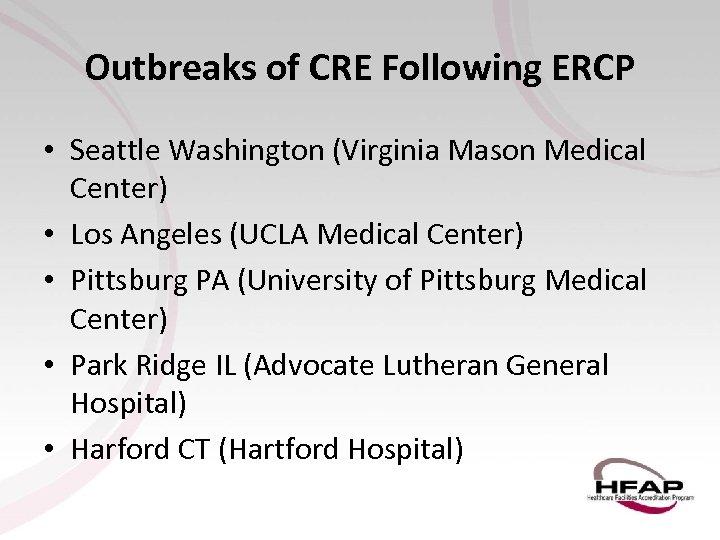 Outbreaks of CRE Following ERCP • Seattle Washington (Virginia Mason Medical Center) • Los