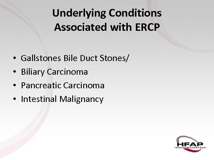Underlying Conditions Associated with ERCP • • Gallstones Bile Duct Stones/ Biliary Carcinoma Pancreatic