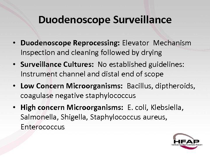 Duodenoscope Surveillance • Duodenoscope Reprocessing: Elevator Mechanism Inspection and cleaning followed by drying •