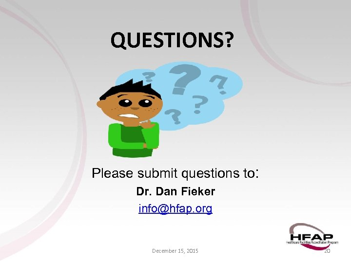 QUESTIONS? Please submit questions to: Dr. Dan Fieker info@hfap. org December 15, 2015 20