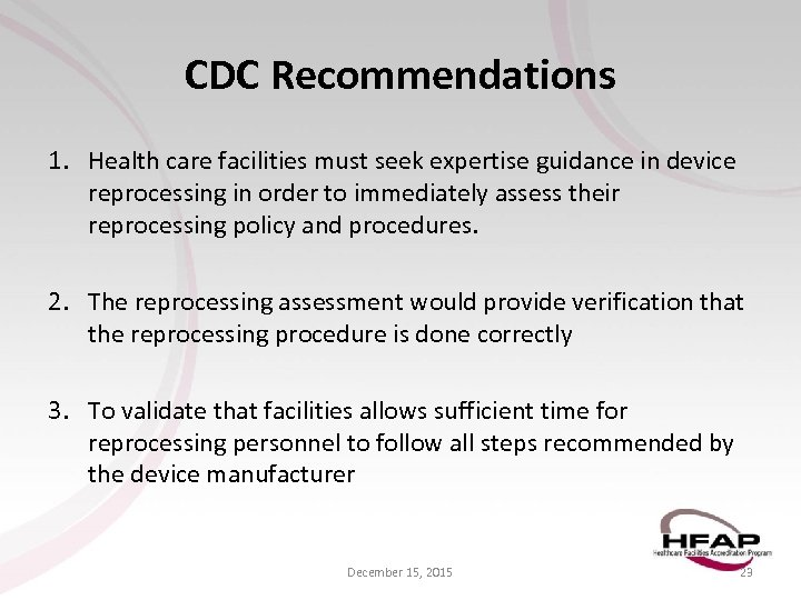CDC Recommendations 1. Health care facilities must seek expertise guidance in device reprocessing in