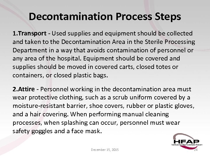 Decontamination Process Steps 1. Transport - Used supplies and equipment should be collected and