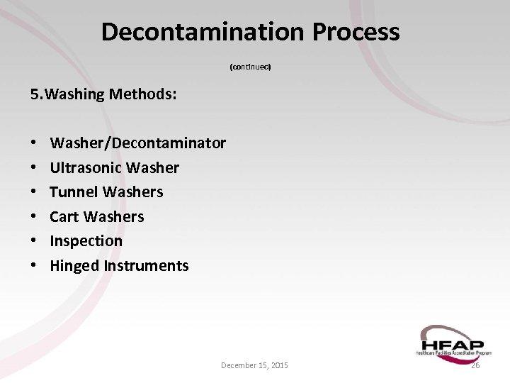 Decontamination Process (continued) 5. Washing Methods: • • • Washer/Decontaminator Ultrasonic Washer Tunnel Washers