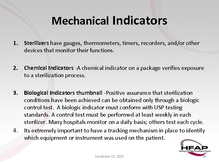 Mechanical Indicators 1. Sterilizers have gauges, thermometers, timers, recorders, and/or other devices that monitor