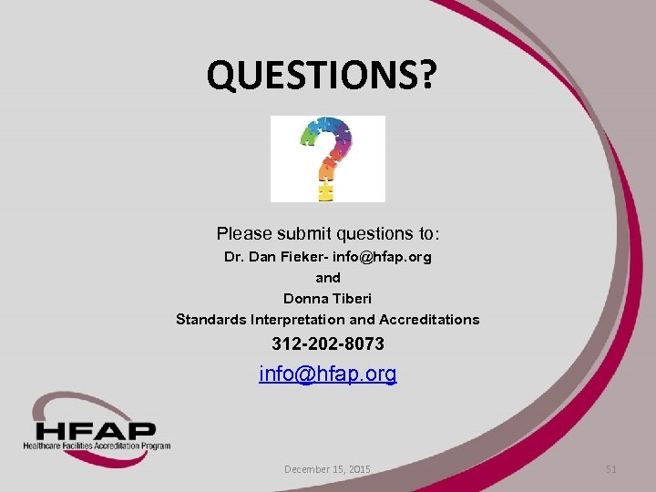 QUESTIONS? Please submit questions to: Dr. Dan Fieker- info@hfap. org and Donna Tiberi Standards