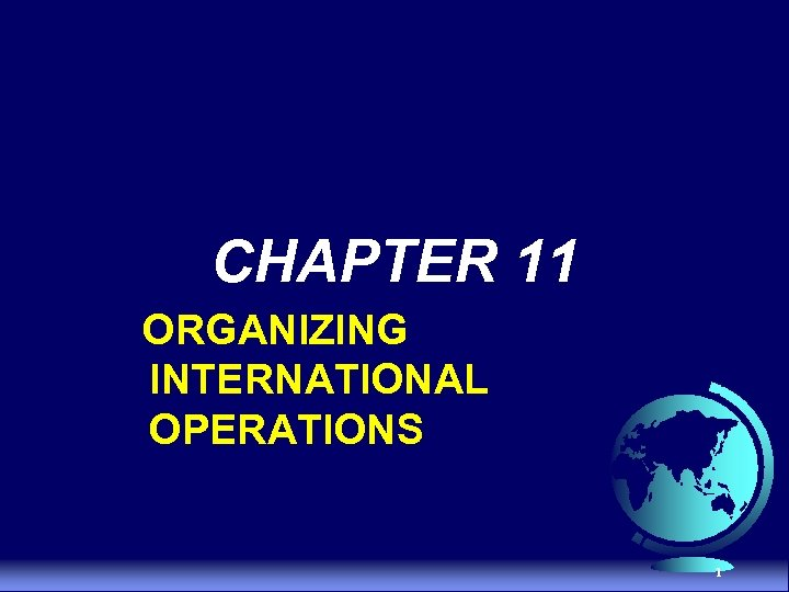 CHAPTER 11 ORGANIZING INTERNATIONAL OPERATIONS 1