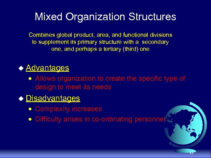 Mixed Organization Structures Combines global product, area, and functional divisions to supplement its primary